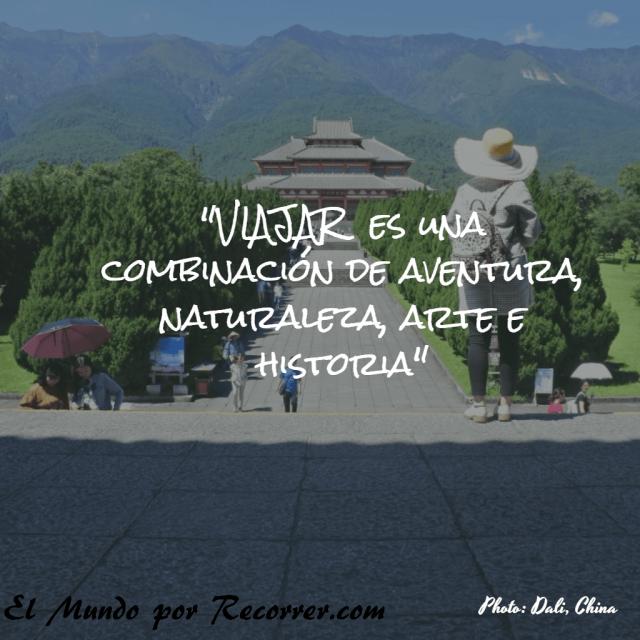 """""""Viajar es una combinación de Aventura, Naturaleza, Arte e Historia"""""""