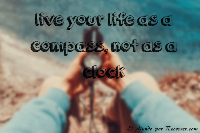 Citas de viajes travel quotes frases viajeras live your life as a compass not as a clock