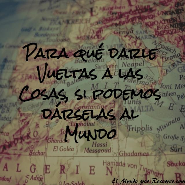 Citas de viajes travel quotes frases viajeras para que darle vueltas a las cosas si podemos darselas al mundo