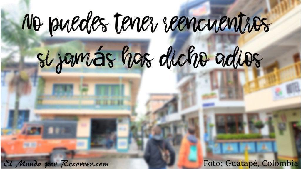 No puedes tener reencuentros si jamas has dicho adios Frases de viajes citas viajeras travel quotes el mundo por recorrer