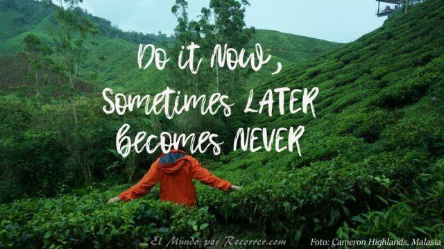 do it now sometimes later becomes never Frases de viajes citas viajeras travel quotes el mundo por recorrer
