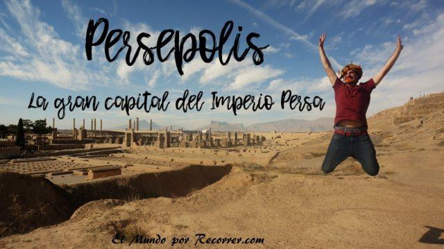 persepolis la capital del imperio persa