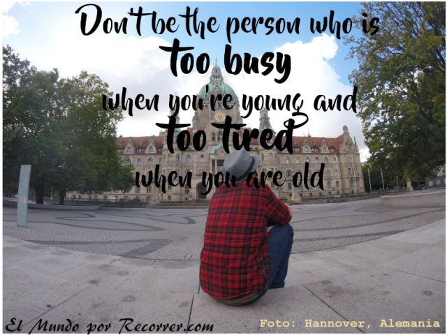 dont be the person who is too busy when you are young and too tired when you are old frases citas viajeras travel quote