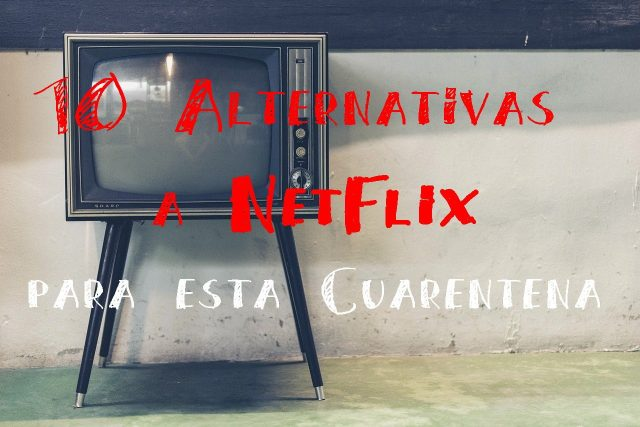 alternativas a Netflix para esta cuarentena tv